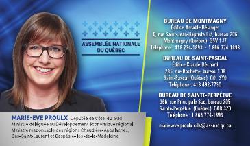 Marie-Eve Proulx Député de Côte-du-Sud Ministre déléguée au Développement économique régional Ministre responsable de la région de la Chaudière-Appalaches Ministre responsable de la région du Bas-Saint-Laurent Ministre responsable de la région de la Gaspésie–Îles-de-la-Madeleine